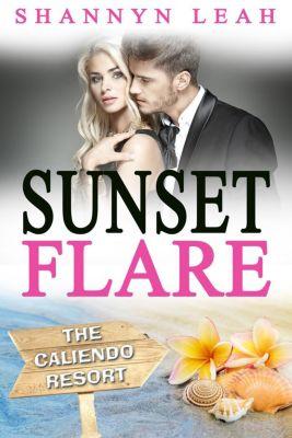 The Caliendo Resort: : A Small-Town Beach Romance: Sunset Flare (The Caliendo Resort: : A Small-Town Beach Romance, #4), Shannyn Leah