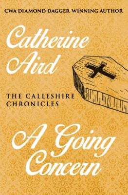 The Calleshire Chronicles: A Going Concern, Catherine Aird