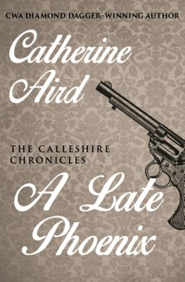 The Calleshire Chronicles: A Late Phoenix, Catherine Aird