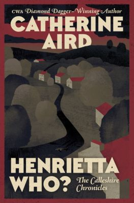 The Calleshire Chronicles: Henrietta Who?, Catherine Aird