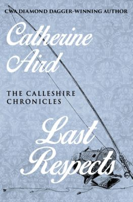 The Calleshire Chronicles: Last Respects, Catherine Aird