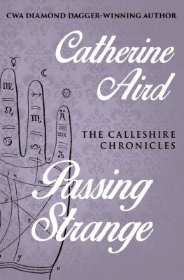 The Calleshire Chronicles: Passing Strange, Catherine Aird