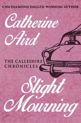 The Calleshire Chronicles: Slight Mourning, Catherine Aird