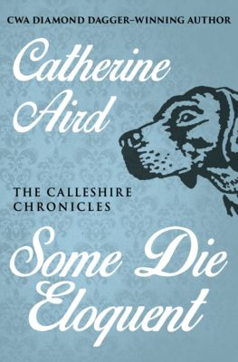 The Calleshire Chronicles: Some Die Eloquent, Catherine Aird
