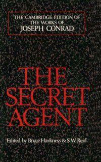 The Cambridge Edition of the Works of Joseph Conrad: Secret Agent, Joseph Conrad