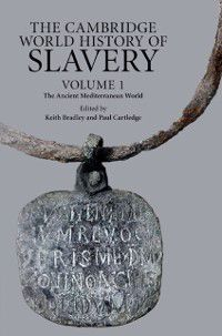 The Cambridge World History of Slavery: Cambridge World History of Slavery: Volume 1, The Ancient Mediterranean World