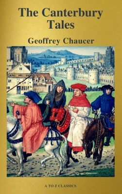 The Canterbury Tales (Best Navigation, Free AudioBook) ( A to Z Classics), Geoffrey Chaucer, A to Z Classics