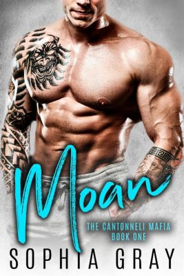 The Cantonneli Mafia: Moan: A Dark Bad Boy Mafia Romance (The Cantonneli Mafia, #1), Sophia Gray
