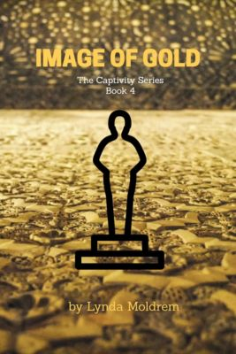 The Captivity Series: Image of Gold, Lynda Moldrem