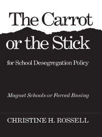 The Carrot or the Stick for School Desegregation Policy, Christine Rossell