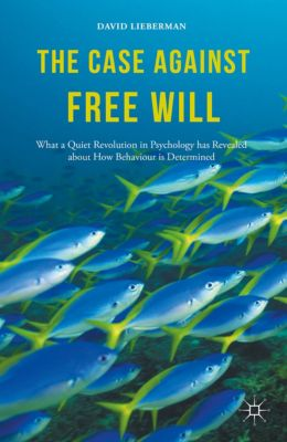The Case Against Free Will, David Lieberman