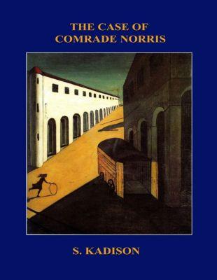 The Case of Comrade Norris, S. Kadison