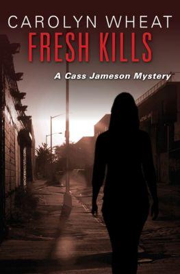 The Cass Jameson Mysteries: Fresh Kills, Carolyn Wheat