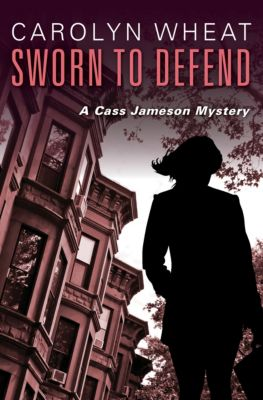 The Cass Jameson Mysteries: Sworn to Defend, Carolyn Wheat