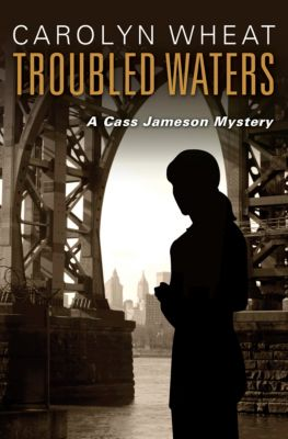 The Cass Jameson Mysteries: Troubled Waters, Carolyn Wheat