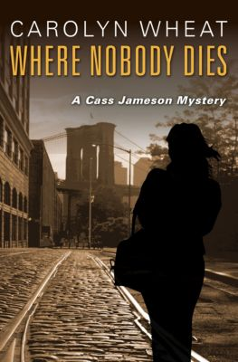 The Cass Jameson Mysteries: Where Nobody Dies, Carolyn Wheat