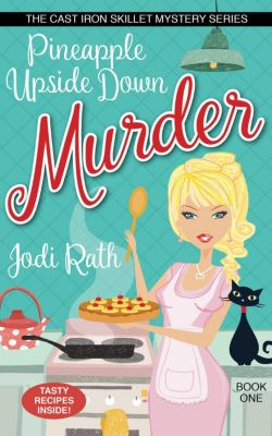 The Cast Iron Skillet Mystery Series: Pineapple Upside Down Murder (The Cast Iron Skillet Mystery Series, #1), Jodi Rath