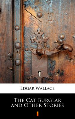 The Cat Burglar and Other Stories, Edgar Wallace
