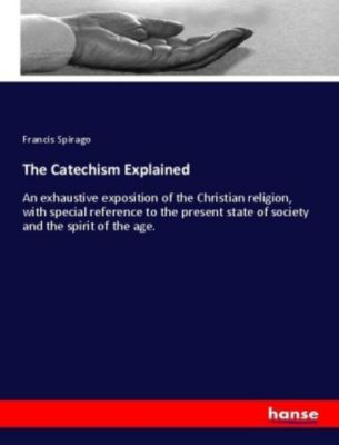 The Catechism Explained, Francis Spirago