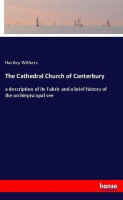 The Cathedral Church of Canterbury, Hartley Withers