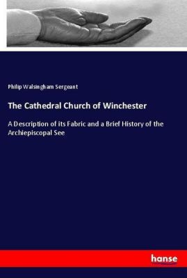 The Cathedral Church of Winchester, Philip Walsingham Sergeant