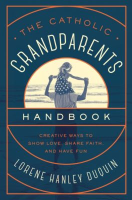 The Catholic Grandparents Handbook, Lorene Hanley Duquin