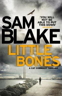 The Cathy Connolly Series: Little Bones, Sam Blake