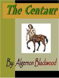 The Centaur, Algernon Blackwood