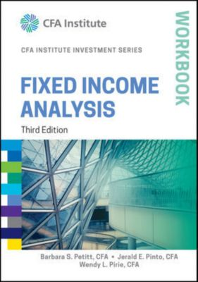 The CFA Institute Series: Fixed Income Analysis Workbook, Jerald E. Pinto, Wendy L. Pirie, Barbara Petitt
