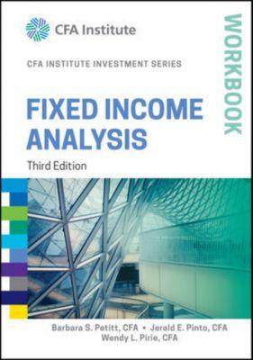 The CFA Institute Series: Fixed Income Analysis Workbook, Jerald E. Pinto, Wendy L. Pirie, Barbara Petitt
