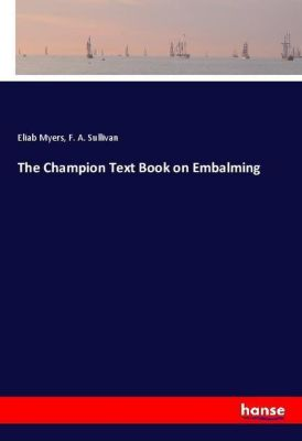 The Champion Text Book on Embalming, Eliab Myers, F. A. Sullivan