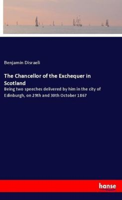 The Chancellor of the Exchequer in Scotland, Benjamin Disraeli