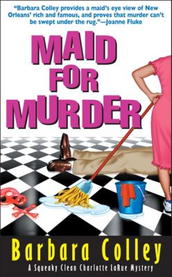 The Charlotte LaRue Mysteries: Maid for Murder, Barbara Colley