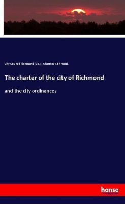 The charter of the city of Richmond, City Council Richmond (Va.)., Charters Richmond.