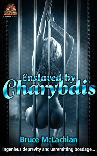 The Charybdis Trilogy: Enslaved by Charybdis, Bruce McLachlan