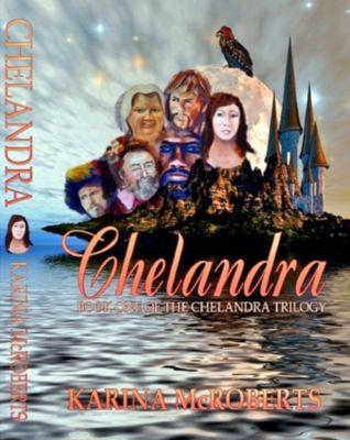 The Chelandra Trilogy: Chelandra!: Book One of the Chelandra Trilogy, Karina McRoberts