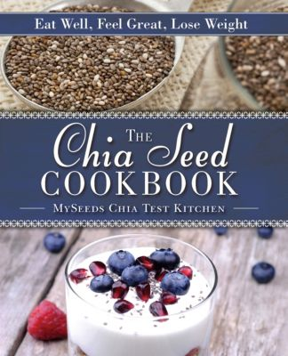 The Chia Seed Cookbook, MySeeds Chia Test Kitchen
