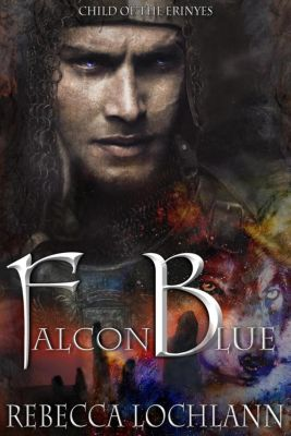 The Child of the Erinyes: Falcon Blue (The Child of the Erinyes, #6), Rebecca Lochlann