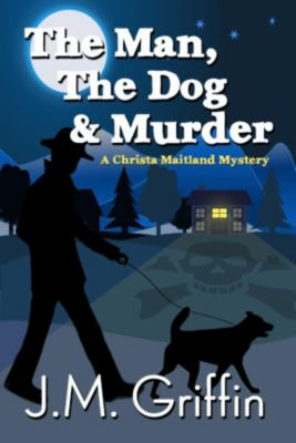 The Christa Maitland Series: The Man, The Dog & Murder (The Christa Maitland Series, #1), Jeanne Paglio