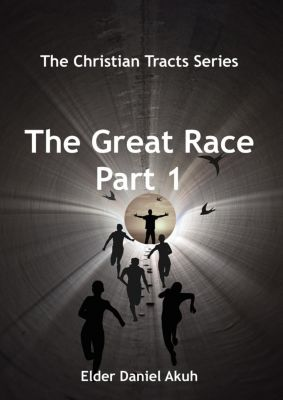 The Christian Tracts Series: The Great Race part 1 (The Christian Tracts Series), Elder Daniel Akuh