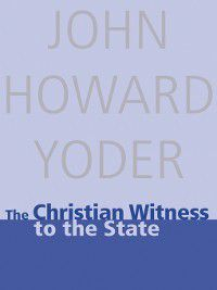 The Christian Witness to the State, John Howard Yoder