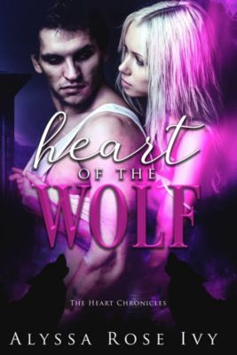 The Chronicles: Heart of the Wolf (The Heart Chronicles #1), Alyssa Rose Ivy