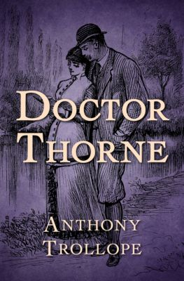 The Chronicles of Barsetshire: Doctor Thorne, Anthony Trollope
