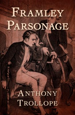 The Chronicles of Barsetshire: Framley Parsonage, Anthony Trollope