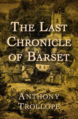 The Chronicles of Barsetshire: The Last Chronicle of Barset, Anthony Trollope