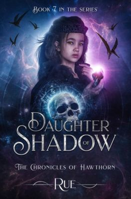 The Chronicles of Hawthorn: Daughter of Shadow (The Chronicles of Hawthorn, Book 7), Rue