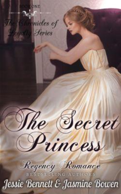 The Chronicles of Loyalty Series: Regency Romance: The Secret Princess (CLEAN Short Read Historical Romance) : Short Sampler to: The Unlikely Gentleman Who Knows (The Chronicles of Loyalty Series), Jasmine Bowen, Jessie Bennett