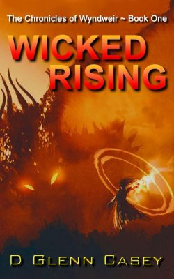 The Chronicles of Wyndweir: Wicked Rising (The Chronicles of Wyndweir, #1), D Glenn Casey