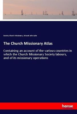 The Church Missionary Atlas, Society Church Missionary, Edward John Lake