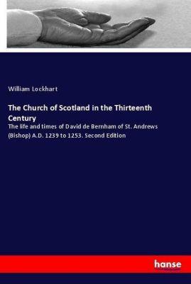 The Church of Scotland in the Thirteenth Century, William Lockhart